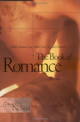 The Book of Romance: What Solomon Says About Love, Sex, and Intimacy by Nelson, Tommy published by Thomas Nelson Publishers (2001)