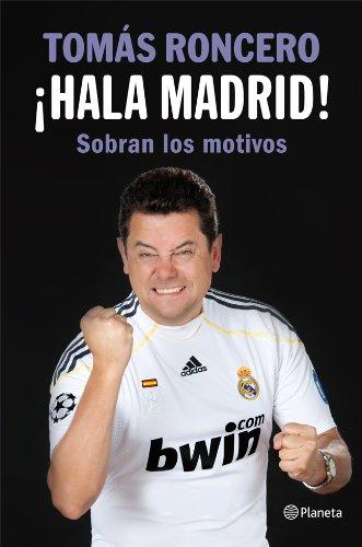 ¡Hala Madrid!: Sobran los motivos ((Fuera de colección)) por Tomás Roncero