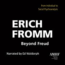 Beyond Freud: From Individual to Social Psychoanalysis Audiobook by Erich Fromm Narrated by Ed Waldorph