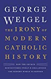 Image of The Irony of Modern Catholic History: How the Church Rediscovered Itself and Challenged the Modern World to Reform