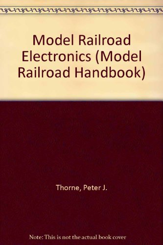 Model Railroad Electronics: Basic Concepts to Advanced Projects (Model Railroad Handbook)
