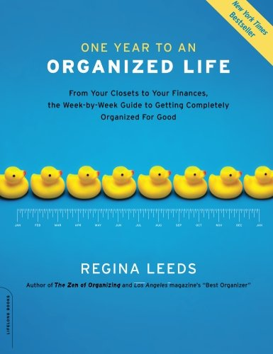 One Year to an Organized Life: From Your Closets to Your Finances, the Week-by-Week Guide to Getting Completely Organized for Good [Regina Leeds] (Tapa Blanda)