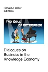 The Soul of Enterprise: Dialogues on Business in the Knowledge Economy Paperback