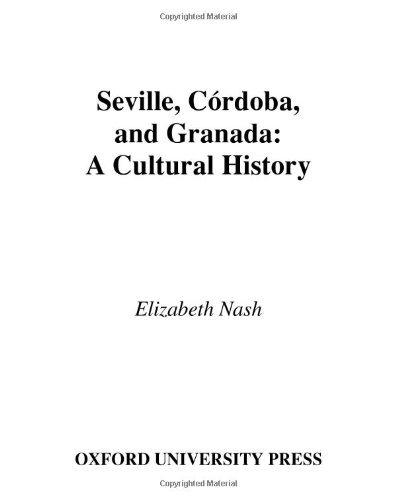 Seville, Cordoba, and Granada: A Cultural History (Cityscapes)