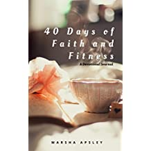 40 Days of Faith and Fitness: A Devotional Journal