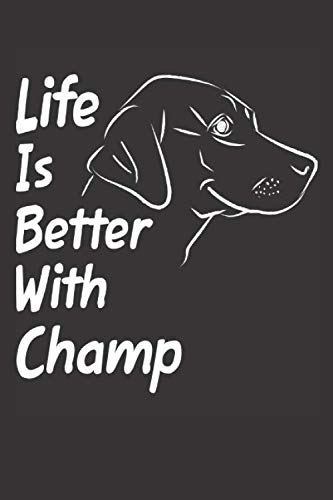 Life Is Better With Champ: Blank Dotted Male Dog Name Personalized & Customized Labrador Notebook Journal for Women, Men & Kids. Chocolate, Yellow & ... & Christmas Gift for Dog Lover & Owner.