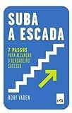 img - for Suba A Escada. 7 Passos Para Alcan ar O Verdadeiro Sucesso (Em Portuguese do Brasil) book / textbook / text book