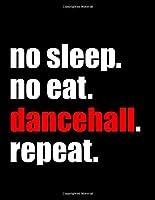 No Sleep No Eat Dancehall Repeat: Blank Lined
