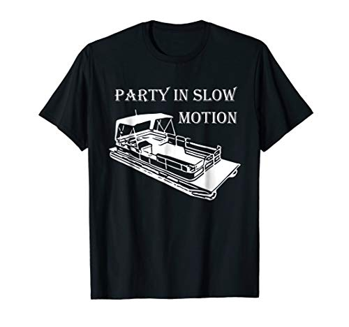 PARTY IN SLOW MOTION Pontoon Boat Shirt   DHX T-Shirts