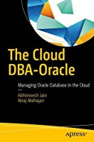 The Cloud DBA-Oracle: Managing Oracle Database in the Cloud Front Cover