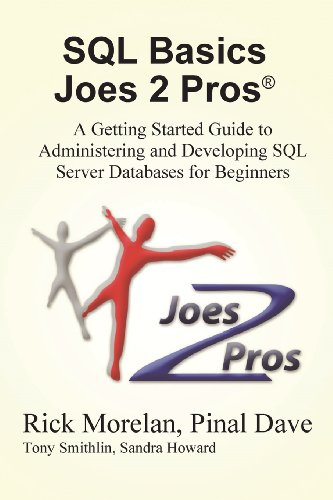SQL Basics Joes 2 Pros: A Getting Started Guide to Administering and Developing SQL Server Databases for Beginners