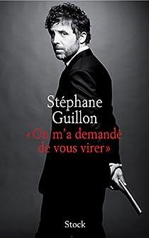 On m'a demandé de vous virer par Guillon