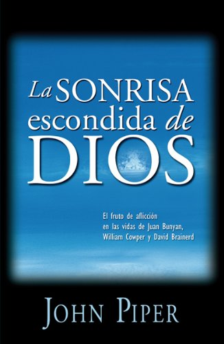 La sonrisa escondida de Dios/ The Hidden Smile of God: El fruto de la afliccion en las vidas de John Bunyan, William Cowper, y David Brainerd/ The ... The Swans Are Not Silent) (Spanish Edition)