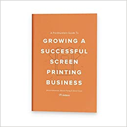 1820796d7 PrintHustlers Guide To: Growing a Successful Screen Printing Business:  9780578423029: Amazon.com: Books