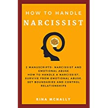 Narcissist: How To Handle A Narcissist, Survive From Emotional Abuse, Set Boundaries And Control Your Relationship