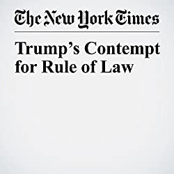 Trump's Contempt for Rule of Law