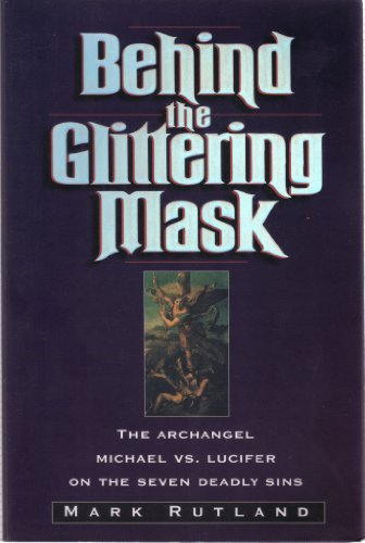 - Behind the Glittering Mask: Michael Exposes Lucifer's Lies About the Seven Deadly Sins