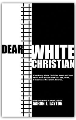 Read Online Dear White Christian: What Every White Christian Needs to Know About How Black Christians See, Think, & Experience Racism in America PDF