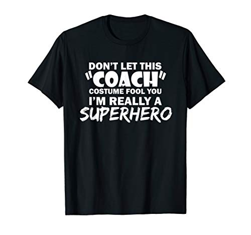 Funny Halloween Costume Coach Joke I Am Superhero Shirt -