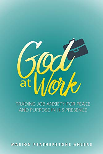 (God at Work: Trading Job Anxiety for Peace and Purpose in His)