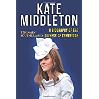 Kate Middleton: A Biography of the Duchess of Cambridge