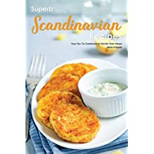 Superb Scandinavian Recipes: Your Go-To Cookbook of Nordic Dish Ideas!