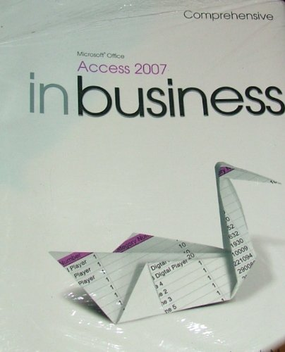 Microsoft Office Access 2007 In Business, Comprehensive