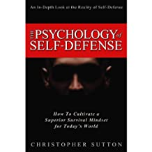 The Psychology of Self-Defense: How to Cultivate a Superior Survival Mindset for Today's World (COBRA Defense)