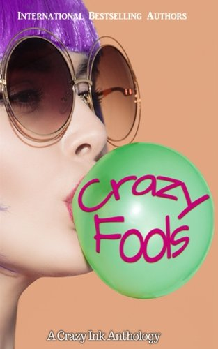 Crazy Fools: A Crazy Ink Anthology