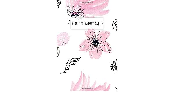 Diario Del Nostro Amore Per Annotare I Momenti Piu Importanti Della Vostra Storia D Amore Una Riga Al Giorno Regalo Di Coppia Italian Edition Publishing Happy Active 9798602327212 Amazon Com Books