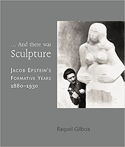 Jacob Epsteins Formative Years 1880-1930 And There Was Sculpture