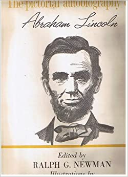 The pictorial autobiography of Abraham Lincoln.: Ralph Geoffrey ...