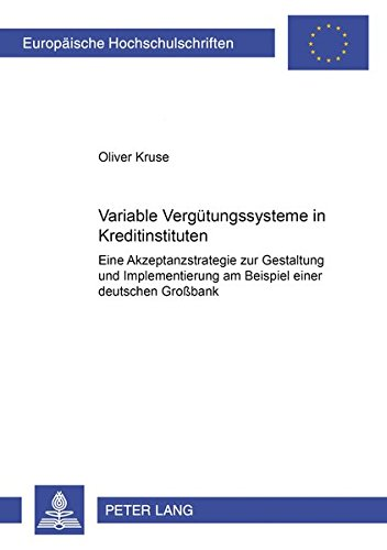 Variable Vergütungssysteme in Kreditinstituten: Eine Akzeptanzstrategie zur Gestaltung und Implementierung am Beispiel einer deutschen Großbank ... Universitaires Européennes) (German Edition) PDF