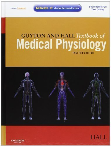 Guyton and Hall Textbook of Medical Physiology: with STUDENT CONSULT Online Access, 12e (Guyton Physiology) by Hall PhD, John E. 12th (twelfth) Edition (2010)