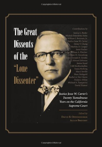 Read Online The Great Dissents of the ''Lone Dissenter'': Justice Jesse W. Carter's Twenty Tumultuous Years on the California Supreme Court PDF