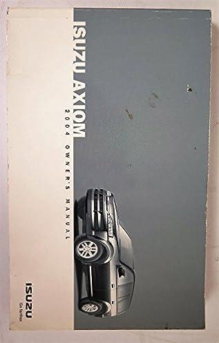 2004 isuzu axiom owners manual isuzu amazon com books rh amazon com 2005 Isuzu Axiom 2004 Isuzu Axiom 4x4