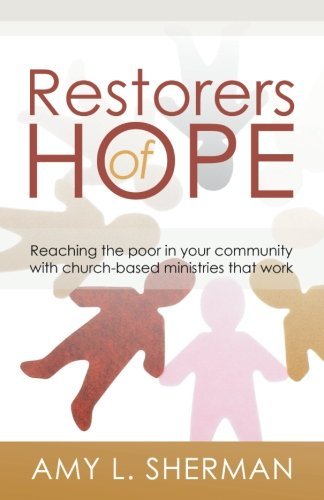 Restorers of Hope: Reaching the Poor in Your Community with Church-Based Ministries that ()