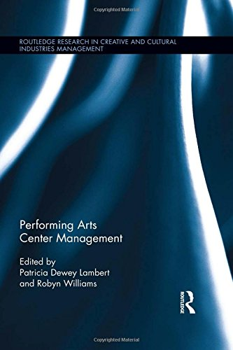 Performing Arts Center Management (Routledge Research in Creative and Cultural Industries Management)