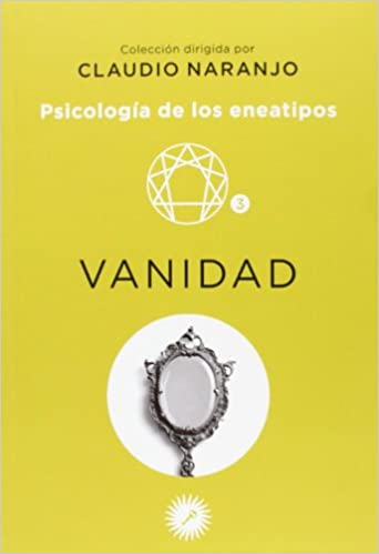 Psicología De Los Eneatipos Vanidad Spanish Edition Naranjo Claudio 9788495496577 Books