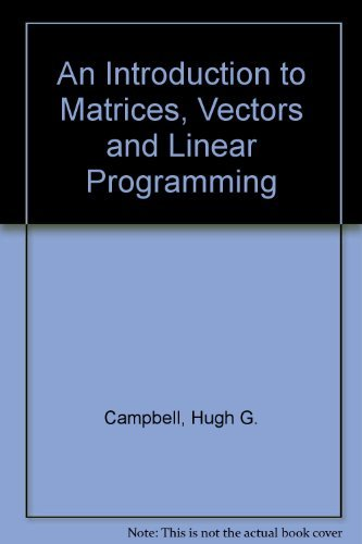 An Introduction to Matrices, Vectors, and Linear Programming