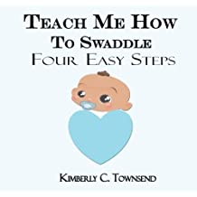 Teach Me How to Swaddle: Easy 4 Step Process on How to Swaddle Your Baby