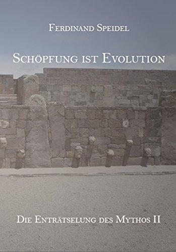 Schöpfung ist Evolution: Die Enträtselung des Mythos II