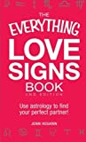img - for The Everything Love Signs Book: Use astrology to find your perfect partner! (Everything Series) [Paperback] [2012] (Author) Jenni Kosarin book / textbook / text book