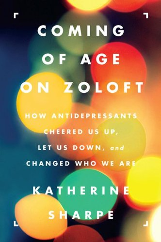 coming-of-age-on-zoloft-how-antidepressants-cheered-us-up-let-us-down-and-changed-who-we-are