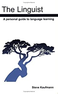 The Linguist: A Personal Guide to Language Learning by Steve Kaufmann (2003-07-15)