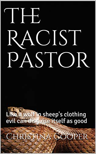 The Racist Pastor: Like a wolf in sheep's clothing evil can disguise itself as good by [Cooper, Christina]
