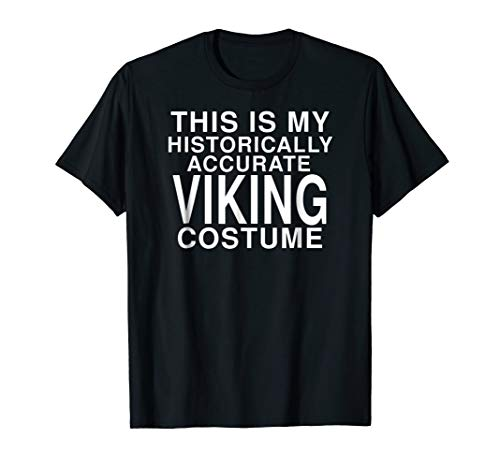 Historically Accurate Viking Costume: Funny Halloween TShirt]()