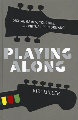 Playing Along: Digital Games, YouTube, and Virtual Performance (Oxford Music / Media) by Oxford University Press