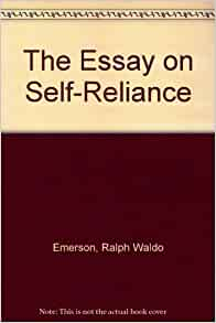 an analysis of self reliance essay Summary and analysis of self-reliance about self-reliance the first edition of the essay bore three epigraphs: self-awareness self-trust.