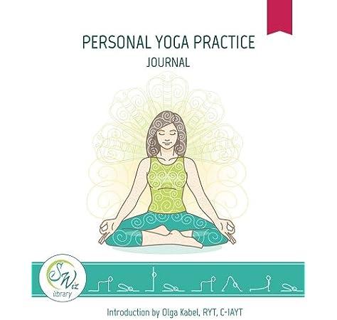 Personal Yoga Practice Journal Sequence Wiz Library Volume 1 Kabel Olga 9781976180637 Amazon Com Books